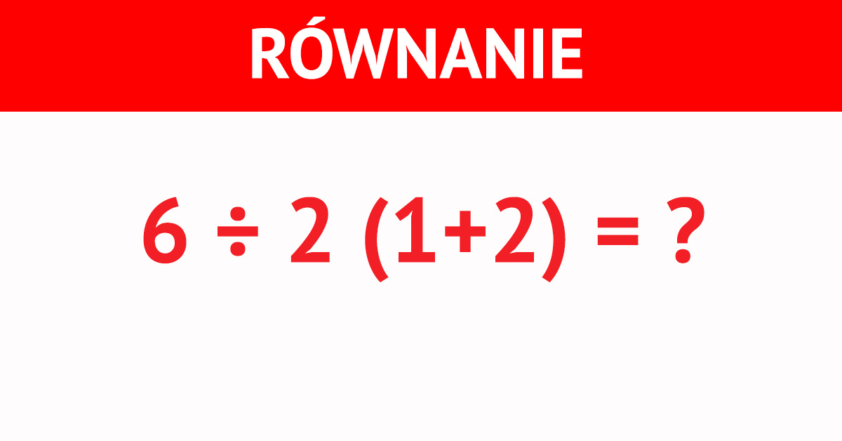 Wielu ludzi myśli, że potrafi prawidłowo rozwiązać to równanie. Jednak są w błędzie