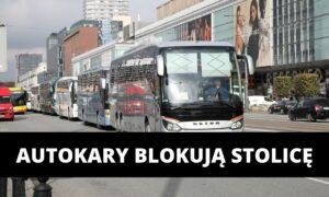 """""""250 autokarów zjeżdża do Warszawy"""". Przewoźnicy dołączają do protestu!"""